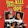 How to Kill Your Neighbor's Dog | Fandíme filmu
